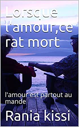 Lorsque L Amour Ce Rat Mort L Amour Est Partout Au Mande French Edition Ebook Kissi Rania Kissi Rania Amazon In Kindle Store