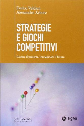 Strategie e giochi competitivi. Gestire il presente, immaginare il futuro. Con aggiornamento online