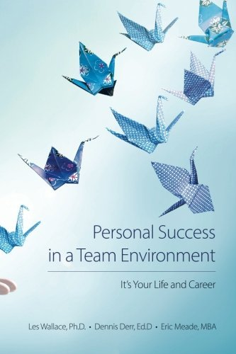 Personal Success In A Team Environment: It's Your LIfe And Career By Ph.D., Les Wallace 2014-06-16