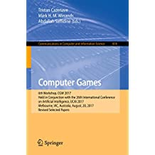 Computer Games: 6th Workshop, CGW 2017, Held in Conjunction with the 26th International Conference on Artificial Intelligence, IJCAI 2017, Melbourne, VIC, ... in Computer and Information Science)