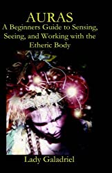 Auras: A Beginners Guide to Sensing, Seeing, and Working with the Etheric Body by Galadriel Lady Galadriel (2006-03-01)