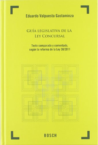 Guía legislativa de la Ley Concursal. Texto comparado y comentado según la reforma de la Ley 38/2011 por Eduardo Valpuesta Gastaminza