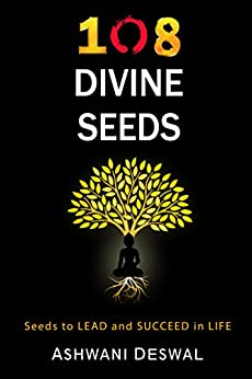 108 Divine Seeds: Seeds to Lead and Succeed in Life by [Deswal, Ashwani]