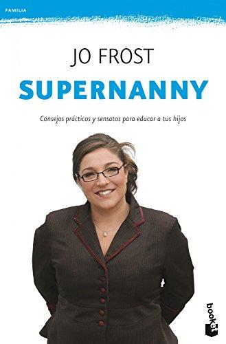 Supernanny: Consejos prácticos y sensatos para educar a tus hijos (Familia) por Jo Frost