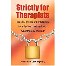 (STRICTLY FOR THERAPISTS: CAUSES, EFFECTS AND STRATEGIES FOR EFFECTIVE TREATMENT WITH HYPNOTHERAPY AND NLP) BY Smale, John(Author)Paperback on (07 , 2009)