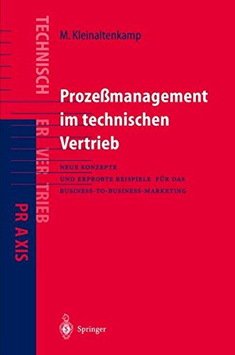 Prozeßmanagement im Technischen Vertrieb: Neue Konzepte und erprobte Beispiele für das Business-to-Business Marketing (VDI-Buch / Praxis des technischen Vertriebs) (German Edition)
