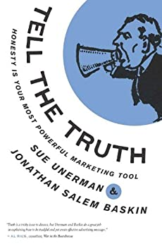 Tell The Truth: Honesty Is Your Most Powerful Marketing Tool by [Unerman, Sue, Baskin, Jonathan Salem]