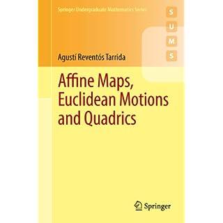 Affine Maps, Euclidean Motions and Quadrics (Springer Undergraduate Mathematics Series)