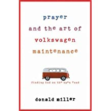 Prayer and the Art of Volkswagen Maintenance by Donald Miller (2000-01-23)