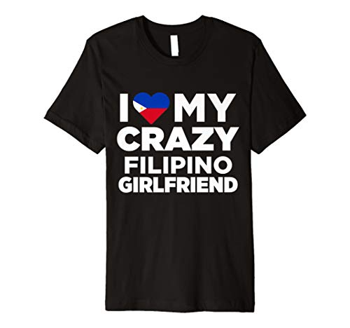 I Love My Crazy Filipino Girlfriend Philippines T-Shirt -