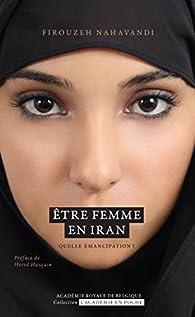 Être femme en Iran. Quelle émancipation ? par Firouzeh Nahavandi