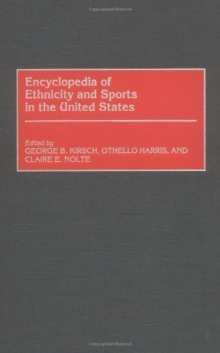 Encyclopedia of Ethnicity and Sports in the United States by George Kirsch (2000-04-30)