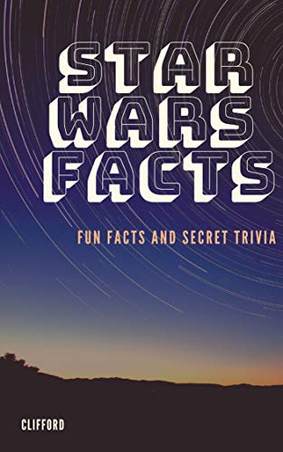 star wars facts, fun facts and Secret Trivia (English Edition) (Facts Star Wars-fun)