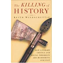 The Killing of History: How Literary Critics and Social Theorists are Murdering Our Past (Paperback) - Common
