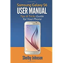 Samsung Galaxy S6 User Manual: Tips & Tricks Guide for Your Phone! by Shelby Johnson (5-May-2015) Paperback
