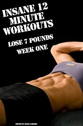 INSANE 12 MINUTE WORKOUTS: LOSE 7 POUNDS WEEK ONE (English Edition)