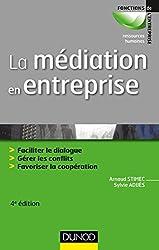 La médiation en entreprise - 4e éd. - Faciliter le dialogue - Gérer les conflits - Favoriser la coop: Faciliter le dialogue - Gérer les conflits - Favoriser la coopération