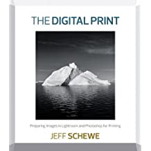 The Digital Print: Preparing Images in Lightroom and Photoshop for Printing 1st edition by Schewe, Jeff (2013) Paperback