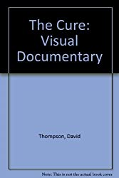The Cure: Visual Documentary by David Thompson (1988-05-16)