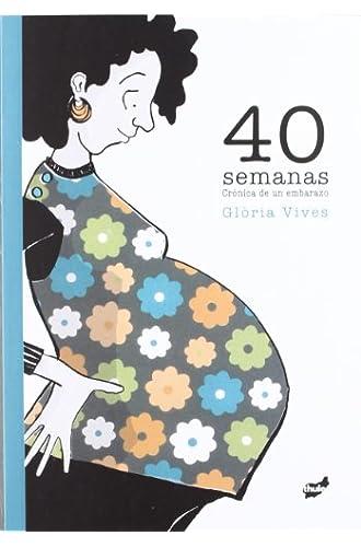 40 Semanas: Crónica De Un Embarazo