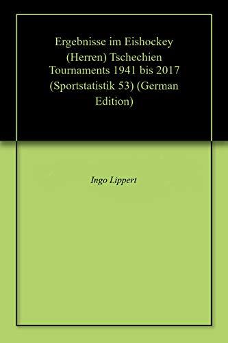 Ergebnisse im Eishockey (Herren) Tschechien Tournaments 1941 bis 2017 (Sportstatistik 53) (German Edition) por Ingo Lippert