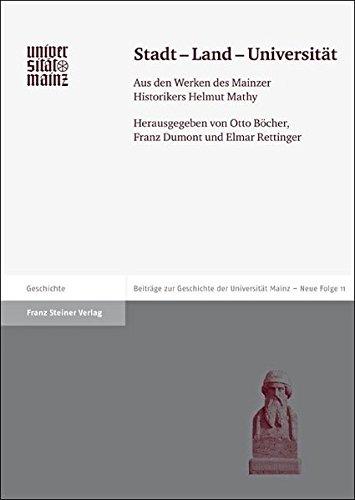 Stadt - Land - Universität: Aus den Werken des Mainzer Historikers Helmut Mathy (Beitrage Zur Geschichte der Johannes Gutenberg-Universitat M) ... Mainz, Neue Folge, Band 11) Buch-Cover