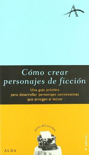 Cómo crear personajes de ficción: Una guía práctica para desarrollar personajes convincentes que atraigan al lector (Guías del escritor)