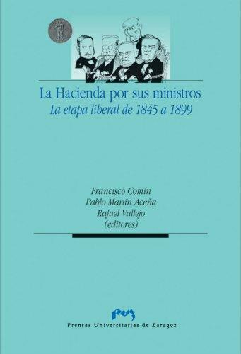 La Hacienda por sus ministros. La etapa liberal de 1845 a 1899 ...