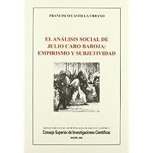 El análisis social de Julio Caro Baroja: Empirismo y subjetividad (Biblioteca de Dialectología y Tradiciones Populares)