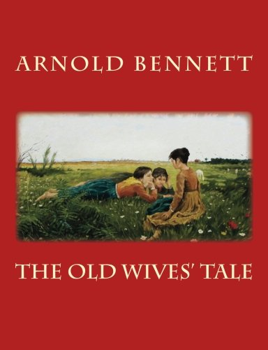 THE OLD WIVES' TALE by ARNOLD BENNETT LARGE 16 Point Print: New Edition