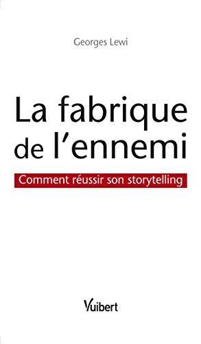La fabrique de l'ennemi: Comment réussir son storytelling par Georges Lewi