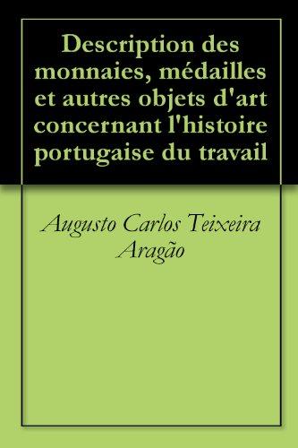 Lire en ligne Description des monnaies, médailles et autres objets d'art concernant l'histoire portugaise du travail pdf