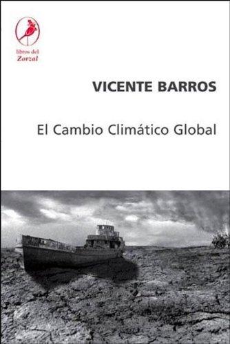 El cambio climatico global/ The Global Climatic Change por Vicente Barros