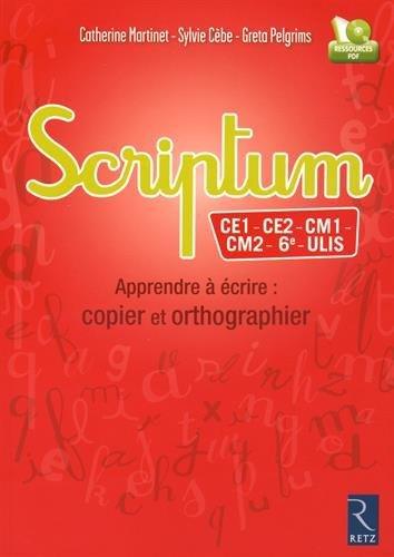 Scriptum CE1 - CE2 - CM1 - CM2 - 6e - ULIS : Apprendre à écrire : copier et orthographier (1Cédérom) par Catherine Martinet, Sylvie Cèbe, Greta Pelgrims