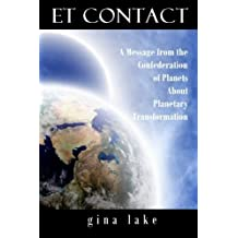 ET Contact: A Message from the Confederation of Planets About Planetary Transformation by Gina Lake (2011-11-27)