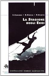 La stagione degli eroi. Castiglioni, Comici, Gervasutti
