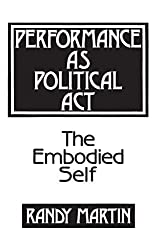Performance as Political Act: The Embodied Self (Critical Perspectives in Social Theory) by Randy Martin (1990-01-24)