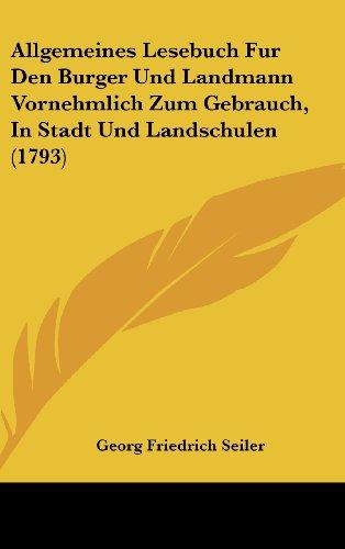 Allgemeines Lesebuch Fur Den Burger Und Landmann Vornehmlich Zum Gebrauch, in Stadt Und Landschulen (1793)