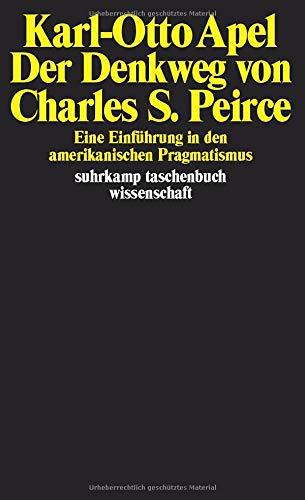 Der Denkweg von Charles Sanders Peirce: Eine Einführung in den amerikanischen Pragmatismus (suhrkamp taschenbuch wissenschaft)