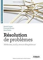 Résolution de problèmes - Méthodes, outils, retour d'expériences. de René Robin