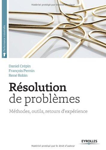Résolution de problèmes: Méthodes, outils, retour d'expériences.