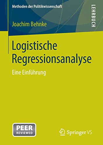 Logistische Regressionsanalyse: Eine Einführung (Methoden der Politikwissenschaft)