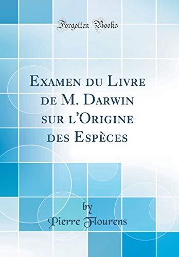 Examen Du Livre de M. Darwin Sur l'Origine Des Espèces (Classic Reprint) par Pierre Flourens
