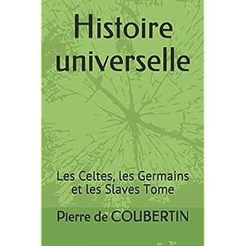 Histoire universelle: Les Celtes, les Germains et les Slaves Tome