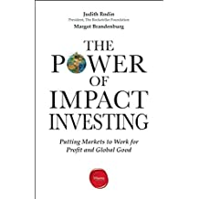 The Power of Impact Investing: Putting Markets to Work for Profit and Global Good by Judith Rodin (6-May-2014) Paperback