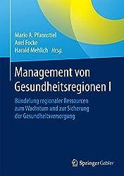 Management Von Gesundheitsregionen I: Bündelung Regionaler Ressourcen Zum Wachstum Und Zur Sicherung Der Gesundheitsversorgung