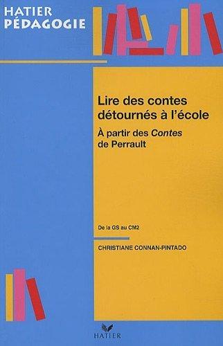 Lire les contes détournés à l'école : A partir des contes de Perrault de la GS au CM2 de Connan-Pintado, Christiane (2009) Broché