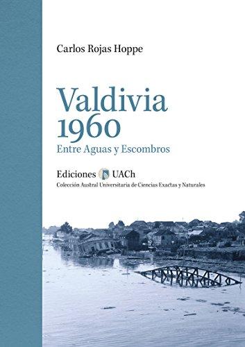 Valdivia 1960 (Colección Austral Universitaria de Ciencias Exactas y Naturales) por Carlos Rojas Hoppe