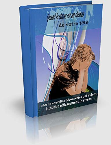 Couverture du livre Quand le stress est au-dessus de votre tête: créer de nouvelles découvertes qui aident à réduire efficacement le stress