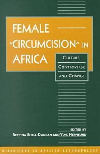 Female Circumcision in Africa: Culture, Controversy, and Change (Directions in Applied Anthropology: Adaptations & Innovations) by Bettina Shell-Duncan (2001-02-21)